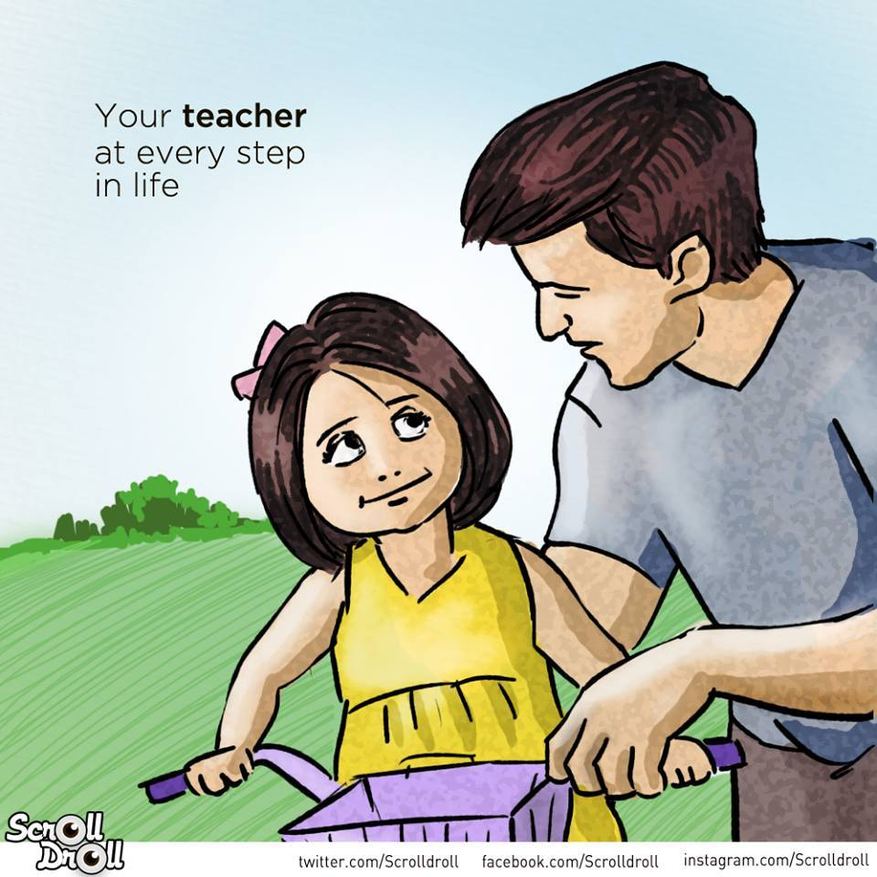 Father in different roles - Teaches you anything and everything whenever you need him.