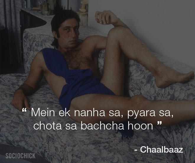 Shakti Kapoor dialogues - Chaalbaaz - Mein ek nanha sa, pyara sa, chota sa bachcha hoon