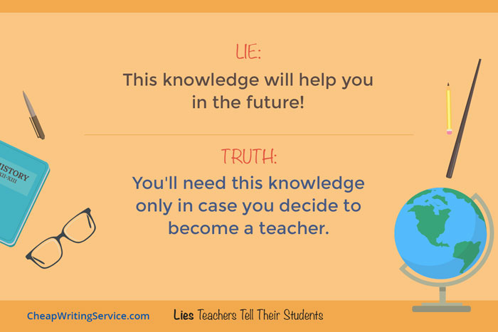 Lies Teachers Tell Their Students - This knowledge will help you in the future.
