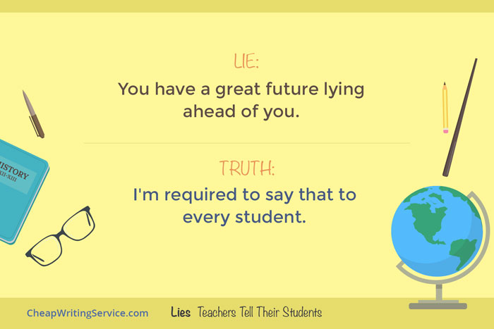 Lies Teachers Tell Their Students - You have a great future lying ahead of you.