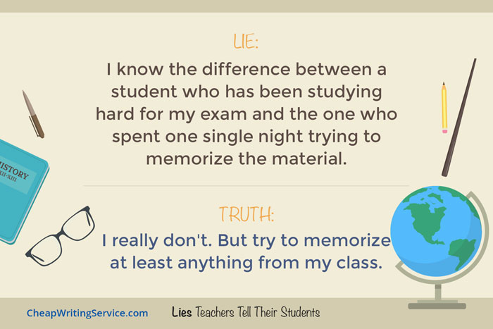 Lies Teachers Tell Their Students - I know who has been studying hard for my exams.