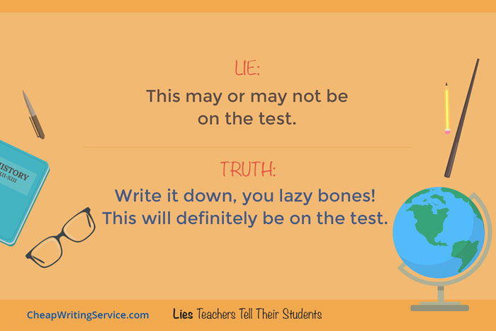 Lies Teachers Tell Their Students - This may or may not be on the test.