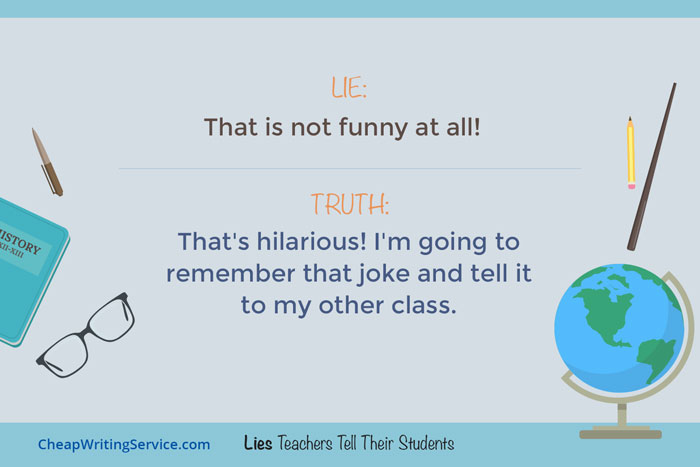 Lies Teachers Tell Their Students - This is not funny at all.