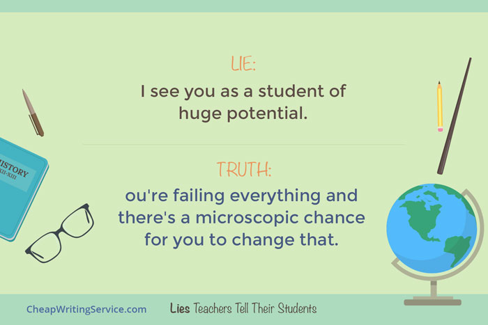 Lies Teachers Tell Their Students - I see you as a student of huge potential.
