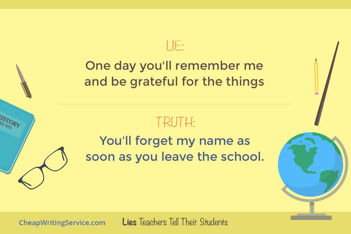 Lies Teachers Tell Their Students - One day you will remember me and be grateful for the things.