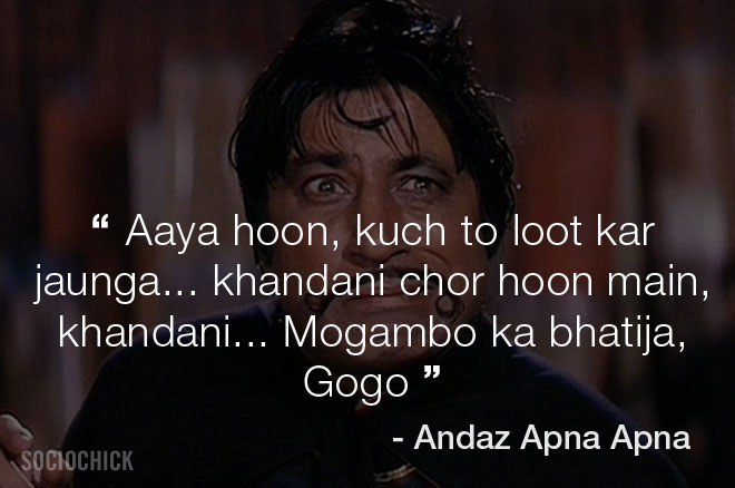 Shakti Kapoor Movie dialogues - Andaz Apna Apna - Aaya hoon, kuch to loot kar jaunga... khandani chor hoon main, khandani... Mogambo ka bhatija, Gogo