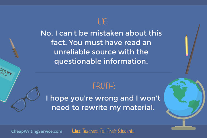 Lies Teachers Tell Their Students - No, I can't be mistaken about this fact.